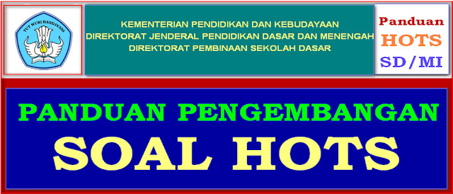 PANDUAN PENGEMBANGAN SOAL HOTS - HIGER ORDER THINKING - SD/MI