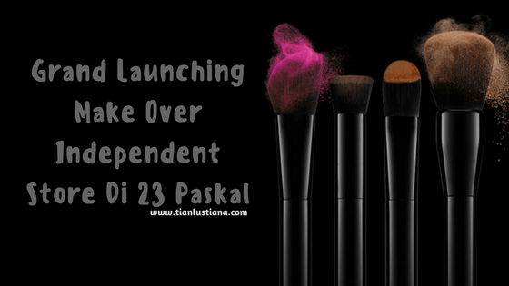Grand Launching Make Over Independent Store Di 23 Paskal
