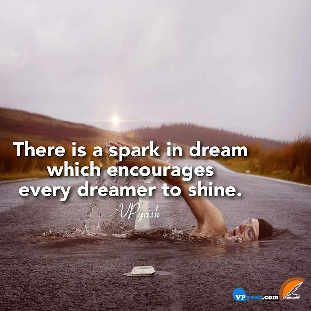 There is a spark in dream which encourages every dreamer to shine