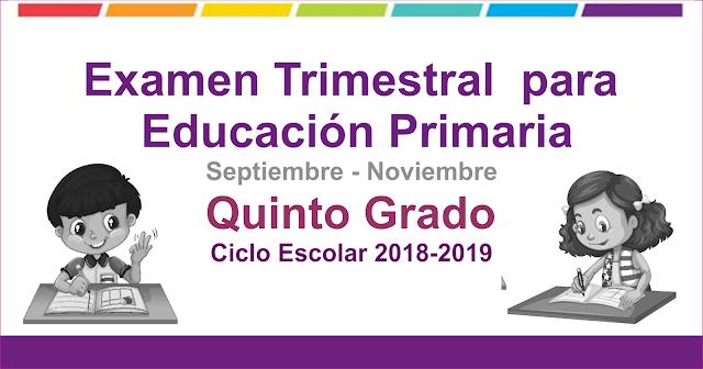 Examen Trimestral para educación primaria quinto grado 1er Trimestre Ciclo Escolar 2018-2019