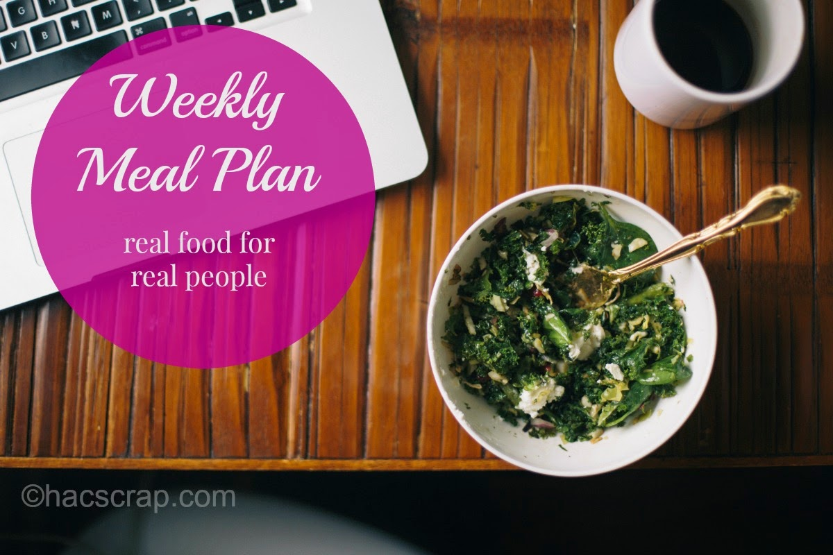 Weekly Meal Plan Ideas - real food for real people