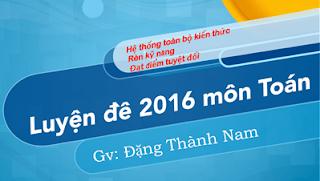 Khóa luyện đề Toán thầy Đặng Thành Nam 2016