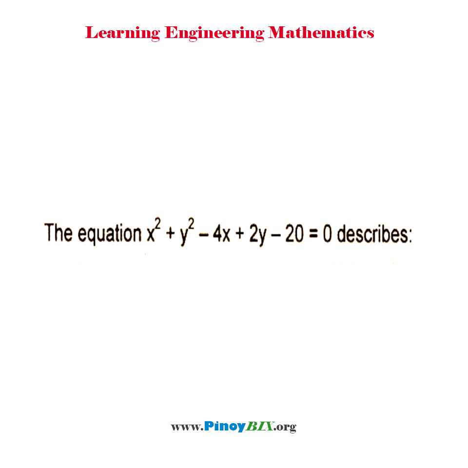 The equation x^2 + y^2 – 4x + 2y – 20 = 0 describes: