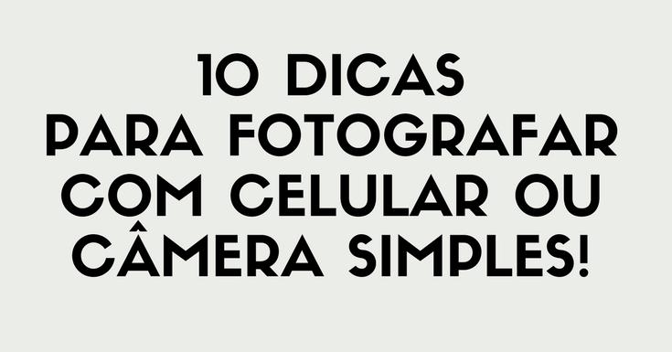 10 Dicas para fotografar sem equipamento profissional