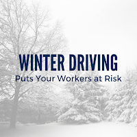 Winter Driving Puts Your Workers at Risk