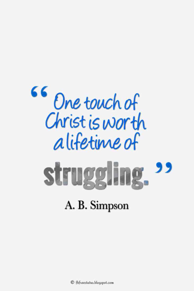 """One touch of Christ is worth a lifetime of struggling."" ― A. B. Simpson Quotes About struggle"