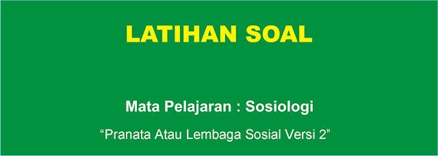 Soal Sosiologi : Pranata atau Lembaga Sosial Versi 2 Lengkap