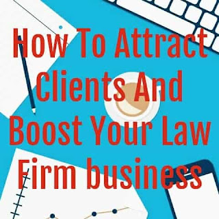 How To Attract Clients And Boost Your Law Firm Business