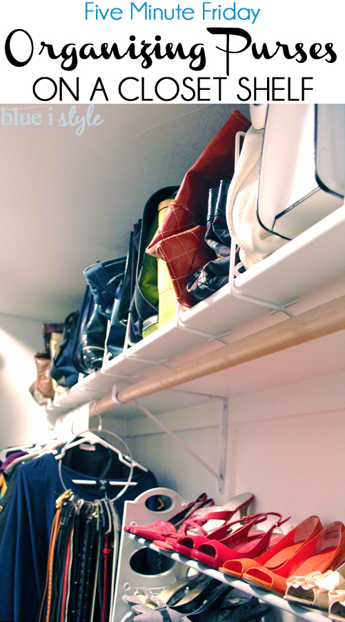 A Simple Way to Organize Purses on a Shelf | Blue is Style - Closet Organization Ideas and Space Saving Hacks