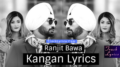 kangan-lyrics-by-ranjit-bawa-laddi-gill-2018-punjabi-song