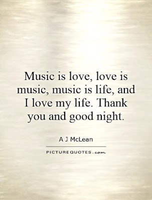 quotes time music is love is  music, music is life, and i love life.