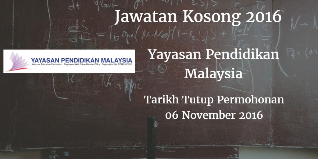 Jawatan Kosong Yayasan Pendidikan Malaysia 06 November 2016