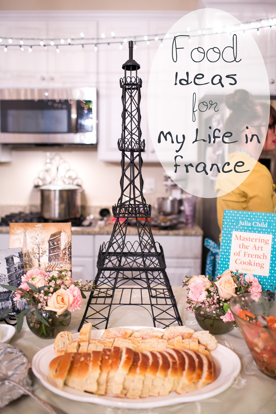 Fun Dinner Party Ideas Part - 47: Delicious Reads Food Ideas For My Life In France Byjulia Child. Paris Party  Food A French Themed Menu ...