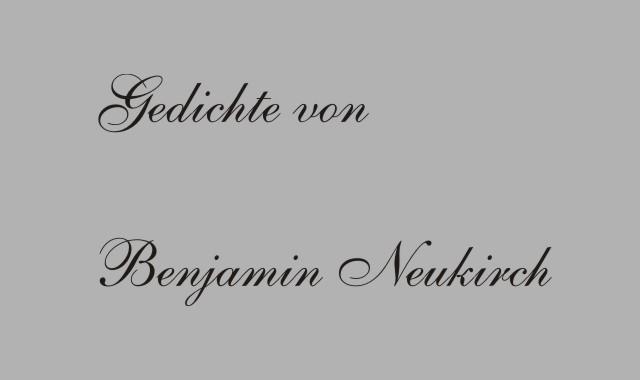 Gedichte Und Zitate Fur Alle Gedichte Von Benjamin Neukirch An