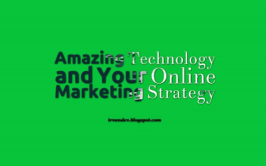 Amazing Technology and Your Online Marketing Strategy | Blog Irvandev