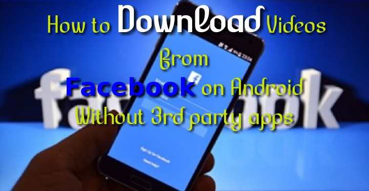 Download videos from Facebook on Android  without 3rd party apps