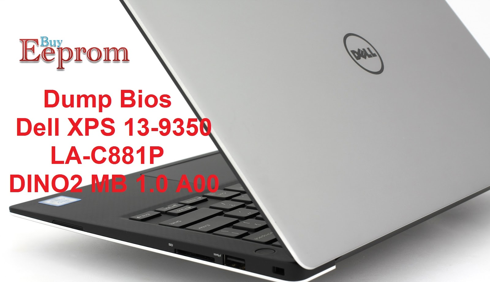 Dump Bios Dell XPS 13 9350 LA-C881P DINO2 MB 1 0 A00 - EepromBuy
