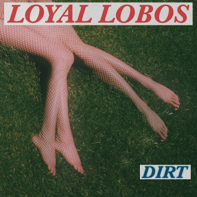 "Loyal Lobos Unveils New Single ""Dirt"""