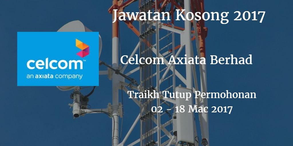 Jawatan Kosong Celcom Axiata Berhad 02 - 18 Mac 2017