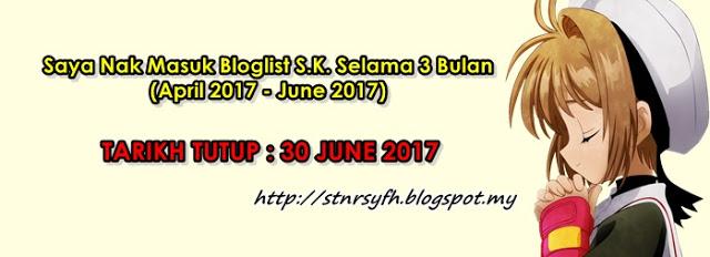 """""""Saya Nak Masuk Bloglist S.K. Selama 3 Bulan (April 2017 - Jun 2017)"""""""
