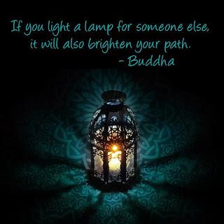 If you light a lamp for someone else, it will also brighten your path - Buddha