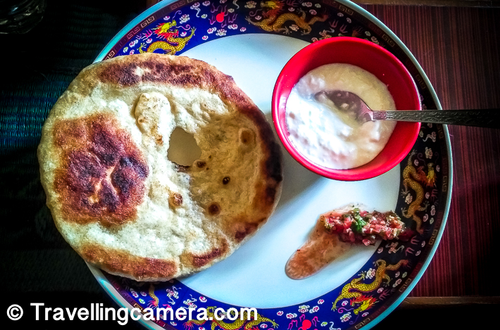 - Try local cuisine of Spiti. If you are staying in a Home Stay, you may get to taste local food. But you are be sure by asking your host. Usual stuff but specific flavour - Spiti bread, home-made butter, tomato chutney, farm potato, peas vegetable, rice etc.