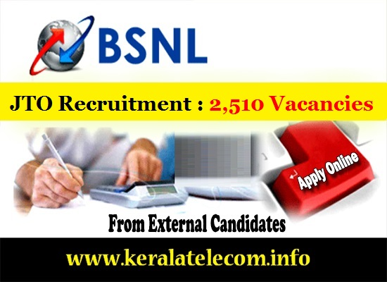 BSNL released notification to recruit 2,510 Junior Telecom Officers (JTOs) from open market, Online Registration will start on 6th March 2017