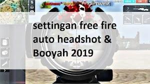 settingan free fire auto headshot & Booyah 2019