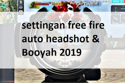 7+ Settingan Sensitivitas Free Fire Auto Headshot & Booyah 2019