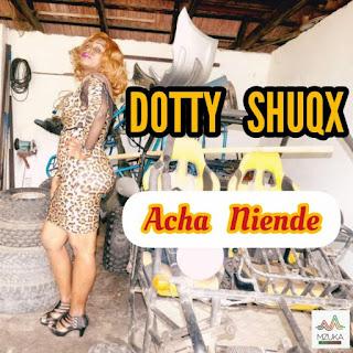 Audio Dotty Shuqx – Acha Niende Mp3 Download