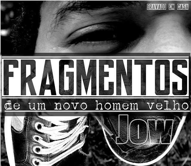 Jow lança seu primeiro EP chamado Fragmentos de um novo homem velho.