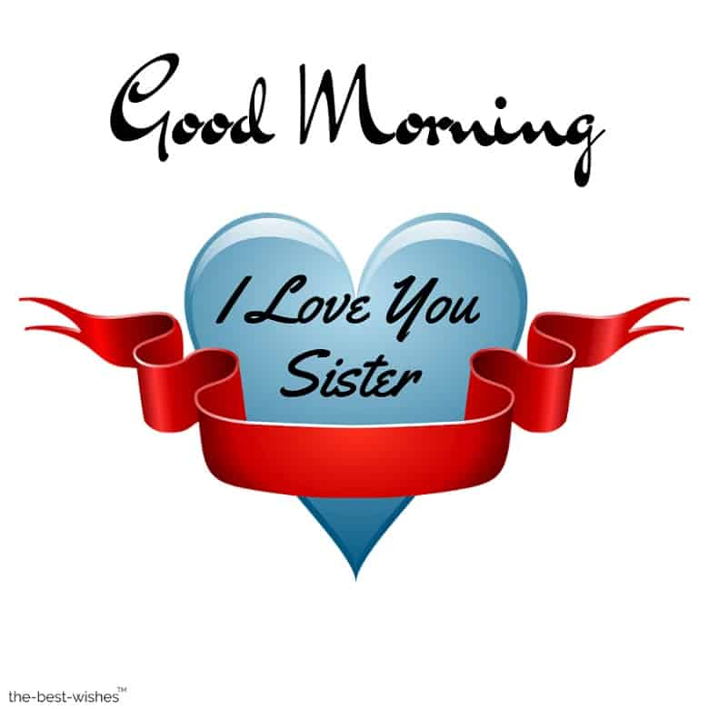 good morning sister i love you