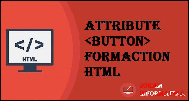 Tagging <button> Formaction Attribute Pada Bahasa Pemrograman HTML - JOKAM INFORMATIKA