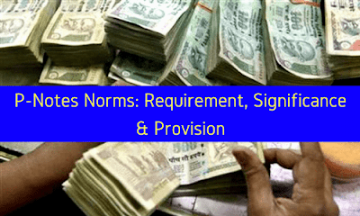 P-Notes Norms: Requirement, Significance & Provision