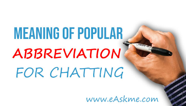 Meanings of BRB, ASL, LOL, FAQ, TOS etc. for Chatting and Texting: eAskme