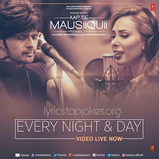 EVERY NIGHT & DAY SONG from the movie Aap Se Mausiiquii. This song is sung by Himesh Reshammiya and Lulia Vantur. This track is composed by Himesh Reshammiya while lyrics is penned by Manoj Muntashir