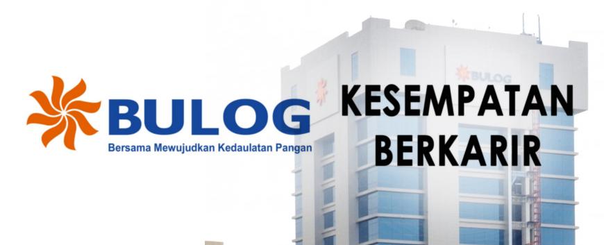 INFO Lowongan Kerja Terbaru Via Email PERUM BULOG 2018 Untuk SMA/SMK D3,S1 Sederajat