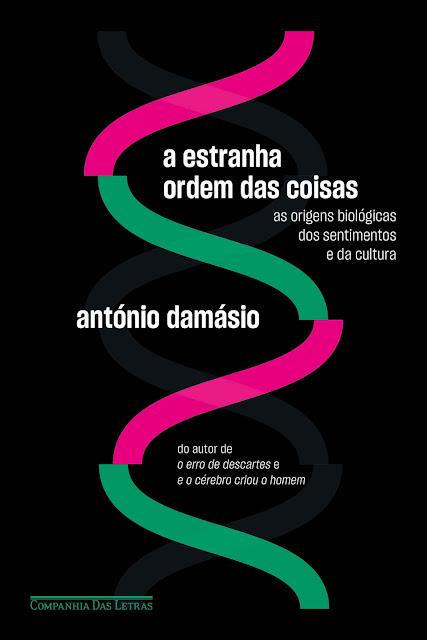 A estranha ordem das coisas As origens biológicas dos sentimentos e da cultura - António Damásio