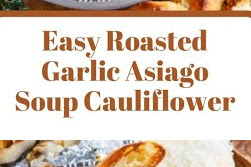 Easy Roasted Garlic Asiago Soup Cauliflower