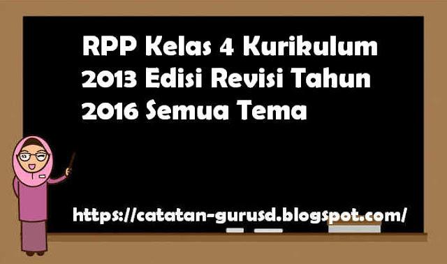 RPP Kelas 4 Kurikulum 2013 Edisi Revisi Tahun 2016 Semua Tema