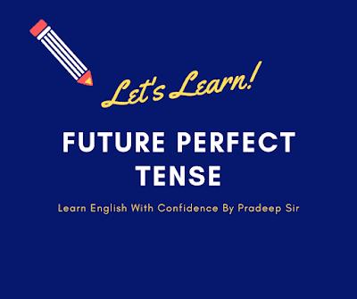 मैं हिन्दी माध्यम से future perfect tense का प्रयोगा सीखाऊँगा, इस tense related post को पढ़ने के बाद future perfect tense का प्रयोग आसान हो जाएगा.....