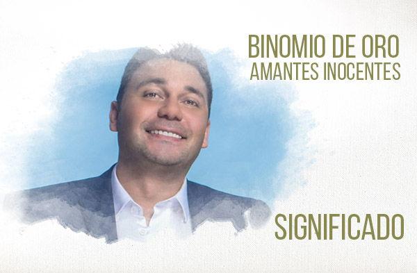 Amantes Inocentes significado de la canción Binomio De Oro Jean Carlos Centeno.