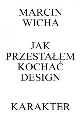 Książki, jak przestałem kochać design, marcin wicha, karakter, design,