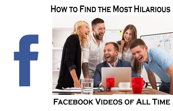 Facebook Videos - How to Locate the Most Hilarious Facebook Videos of All Time