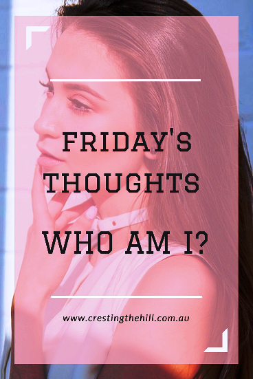 Friday's Thought - Do you look at yourself and see who you are becoming?