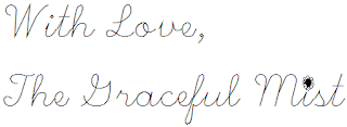 With Love, The Graceful Mist (www.TheGracefulMist.com)