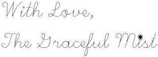 With Love, The Graceful Mist (www.TheGracefulMist.com)