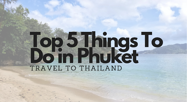 Top 5 Things To Do in Phuket