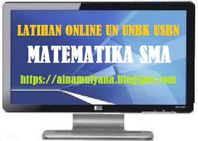 Latihan Online Soal UN UNBK USBN Matematika Sekolah Menengan Atas Tahun  LATIHAN ONLINE SOAL UN UNBK USBN MATEMATIKA Sekolah Menengan Atas TAHUN 2019 (VERSI 2)