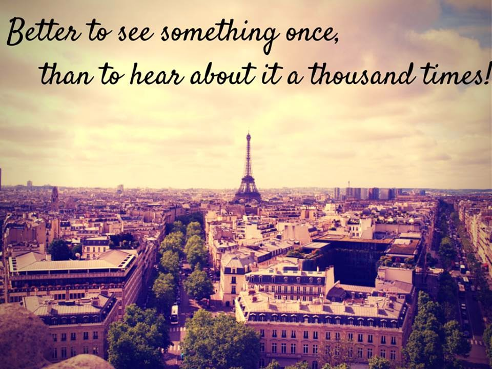 Better to see something once, than to hear about it a thousand times